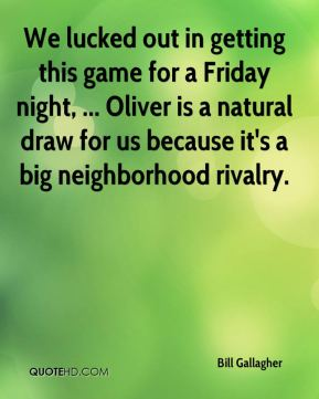 We lucked out in getting this game for a Friday night, ... Oliver is a natural draw for us because it's a big neighborhood rivalry.