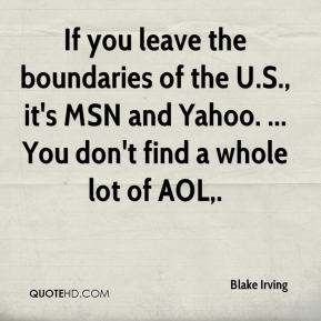 If you leave the boundaries of the U.S., it's MSN and Yahoo. ... You don't find a whole lot of AOL.