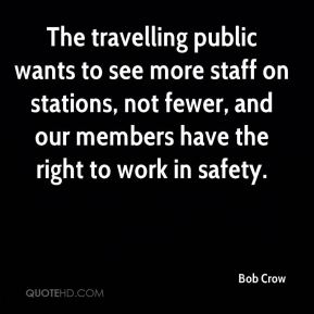 The travelling public wants to see more staff on stations, not fewer, and our members have the right to work in safety.