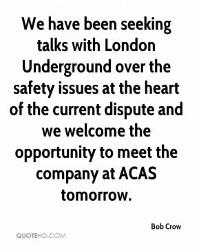 We have been seeking talks with London Underground over the safety issues at the heart of the current dispute and we welcome the opportunity to meet the company at ACAS tomorrow.