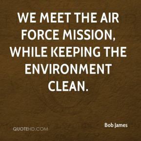 Bob James - We meet the Air Force mission, while keeping the environment clean.
