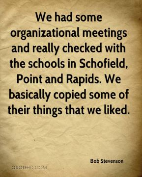 Bob Stevenson - We had some organizational meetings and really checked with the schools in Schofield, Point and Rapids. We basically copied some of their things that we liked.