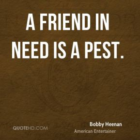 Bobby Heenan - A friend in need is a pest.