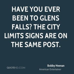Bobby Heenan - Have you ever been to Glens Falls? The city limits signs are on the same post.