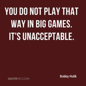 Bobby Holik - You do not play that way in big games. It's unacceptable.