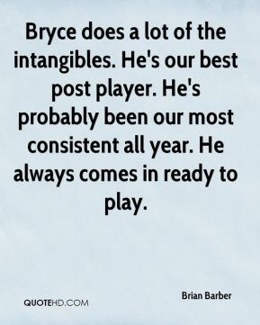 Brian Barber - Bryce does a lot of the intangibles. He's our best post player. He's probably been our most consistent all year. He always comes in ready to play.