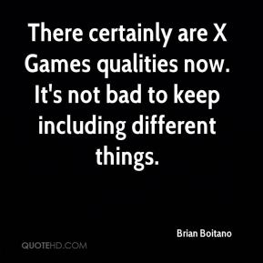 Brian Boitano - There certainly are X Games qualities now. It's not bad to keep including different things.