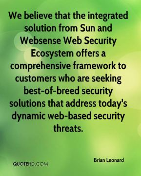Brian Leonard - We believe that the integrated solution from Sun and Websense Web Security Ecosystem offers a comprehensive framework to customers who are seeking best-of-breed security solutions that address today's dynamic web-based security threats.