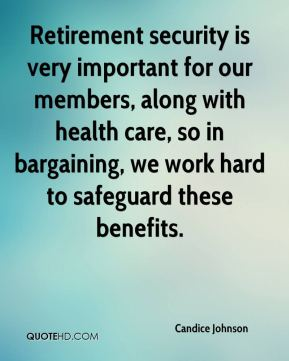 Candice Johnson - Retirement security is very important for our members, along with health care, so in bargaining, we work hard to safeguard these benefits.