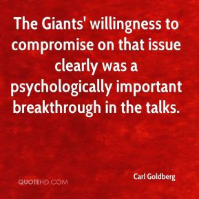 Carl Goldberg - The Giants' willingness to compromise on that issue clearly was a psychologically important breakthrough in the talks.