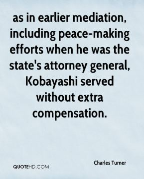 Charles Turner - as in earlier mediation, including peace-making efforts when he was the state's attorney general, Kobayashi served without extra compensation.