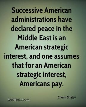 Chemi Shalev - Successive American administrations have declared peace in the Middle East is an American strategic interest, and one assumes that for an American strategic interest, Americans pay.