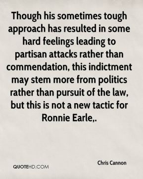 Chris Cannon - Though his sometimes tough approach has resulted in some hard feelings leading to partisan attacks rather than commendation, this indictment may stem more from politics rather than pursuit of the law, but this is not a new tactic for Ronnie Earle.