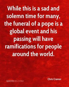 Chris Cramer - While this is a sad and solemn time for many, the funeral of a pope is a global event and his passing will have ramifications for people around the world.