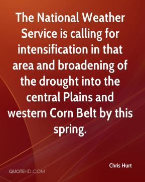 Chris Hurt - The National Weather Service is calling for intensification in that area and broadening of the drought into the central Plains and western Corn Belt by this spring.