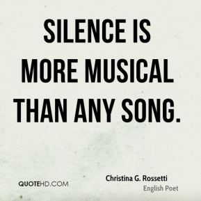 Silence is more musical than any song.