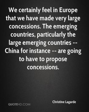 We certainly feel in Europe that we have made very large concessions. The emerging countries, particularly the large emerging countries -- China for instance -- are going to have to propose concessions.