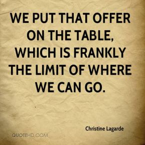 Christine Lagarde - We put that offer on the table, which is frankly the limit of where we can go.