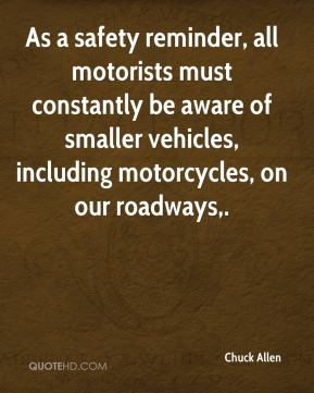 As a safety reminder, all motorists must constantly be aware of smaller vehicles, including motorcycles, on our roadways.