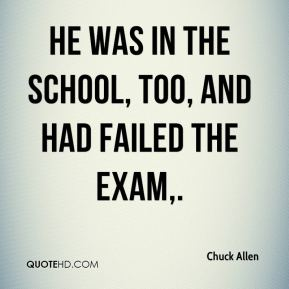 He was in the school, too, and had failed the exam.
