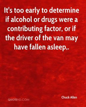 Chuck Allen - It's too early to determine if alcohol or drugs were a contributing factor, or if the driver of the van may have fallen asleep.