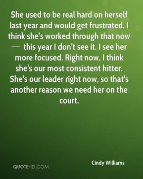 She used to be real hard on herself last year and would get frustrated. I think she's worked through that now — this year I don't see it. I see her more focused. Right now, I think she's our most consistent hitter. She's our leader right now, so that's another reason we need her on the court.