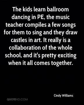 Cindy Williams - The kids learn ballroom dancing in PE, the music teacher compiles a few songs for them to sing and they draw castles in art. It really is a collaboration of the whole school, and it's pretty exciting when it all comes together.