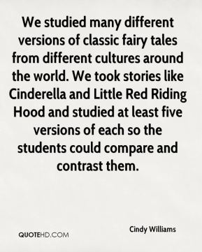 Cindy Williams - We studied many different versions of classic fairy tales from different cultures around the world. We took stories like Cinderella and Little Red Riding Hood and studied at least five versions of each so the students could compare and contrast them.