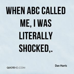 Dan Harris - When ABC called me, I was literally shocked.