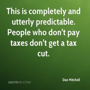 Dan Mitchell - This is completely and utterly predictable. People who don't pay taxes don't get a tax cut.