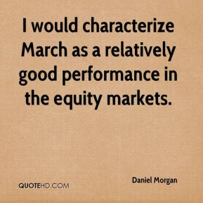 I would characterize March as a relatively good performance in the equity markets.
