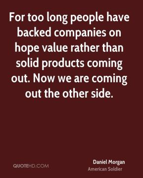 Daniel Morgan - For too long people have backed companies on hope value rather than solid products coming out. Now we are coming out the other side.