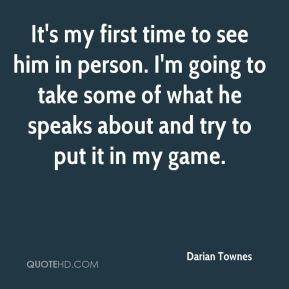Darian Townes - It's my first time to see him in person. I'm going to take some of what he speaks about and try to put it in my game.