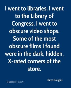 Dave Douglas - I went to libraries. I went to the Library of Congress. I went to obscure video shops. Some of the most obscure films I found were in the dark, hidden, X-rated corners of the store.