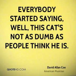 David Allan Coe - Everybody started saying, well, this cat's not as dumb as people think he is.