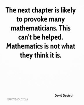 The next chapter is likely to provoke many mathematicians. This can't be helped. Mathematics is not what they think it is.