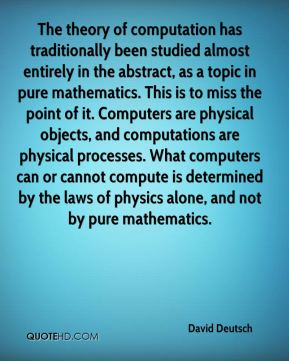 The theory of computation has traditionally been studied almost entirely in the abstract, as a topic in pure mathematics. This is to miss the point of it. Computers are physical objects, and computations are physical processes. What computers can or cannot compute is determined by the laws of physics alone, and not by pure mathematics.