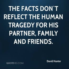 The facts don`t reflect the human tragedy for his partner, family and friends.