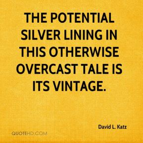 David L. Katz - The potential silver lining in this otherwise overcast tale is its vintage.