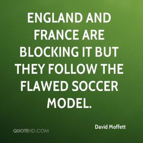 England and France are blocking it but they follow the flawed soccer model.