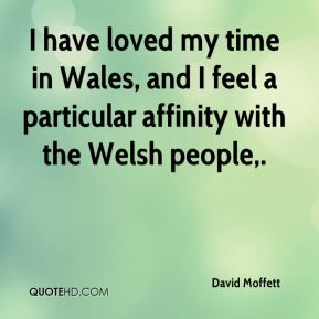 David Moffett - I have loved my time in Wales, and I feel a particular affinity with the Welsh people.