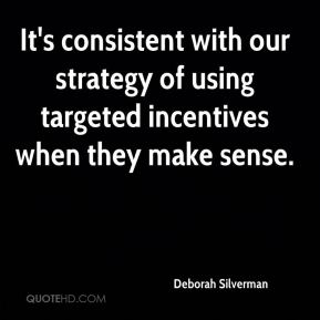 Deborah Silverman - It's consistent with our strategy of using targeted incentives when they make sense.