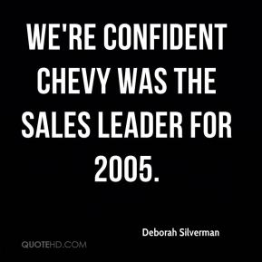 Deborah Silverman - We're confident Chevy was the sales leader for 2005.