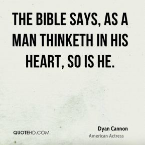 Dyan Cannon - The Bible says, as a man thinketh in his heart, so is he.