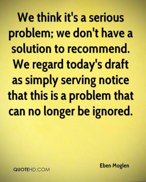 Eben Moglen - We think it's a serious problem; we don't have a solution to recommend. We regard today's draft as simply serving notice that this is a problem that can no longer be ignored.