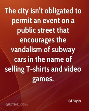 Ed Skyler - The city isn't obligated to permit an event on a public street that encourages the vandalism of subway cars in the name of selling T-shirts and video games.