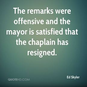 Ed Skyler - The remarks were offensive and the mayor is satisfied that the chaplain has resigned.
