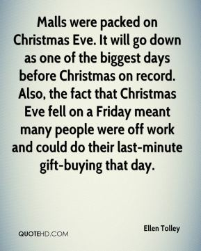 Ellen Tolley - Malls were packed on Christmas Eve. It will go down as one of the biggest days before Christmas on record. Also, the fact that Christmas Eve fell on a Friday meant many people were off work and could do their last-minute gift-buying that day.