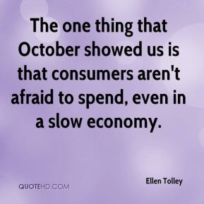 Ellen Tolley - The one thing that October showed us is that consumers aren't afraid to spend, even in a slow economy.