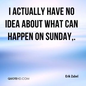 Erik Zabel - I actually have no idea about what can happen on Sunday.